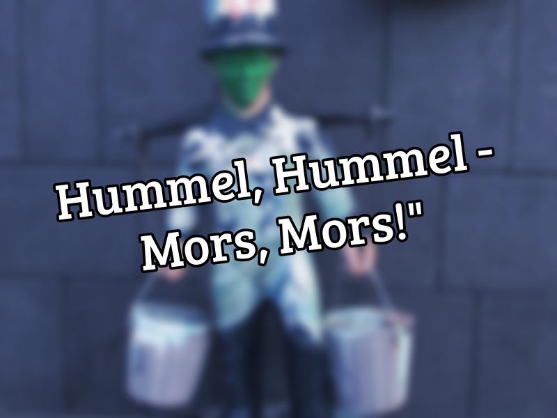 Hummel, Hummel - Mors, Mors!